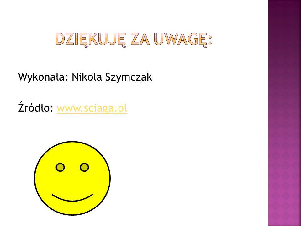 Wykonała: Nikola Szymczak Źródło: www.sciaga.plwww.sciaga.pl