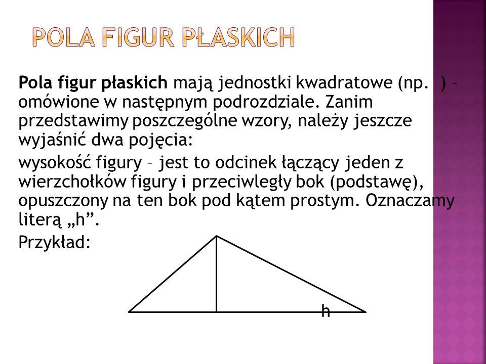 Pola figur płaskich mają jednostki kwadratowe (np.