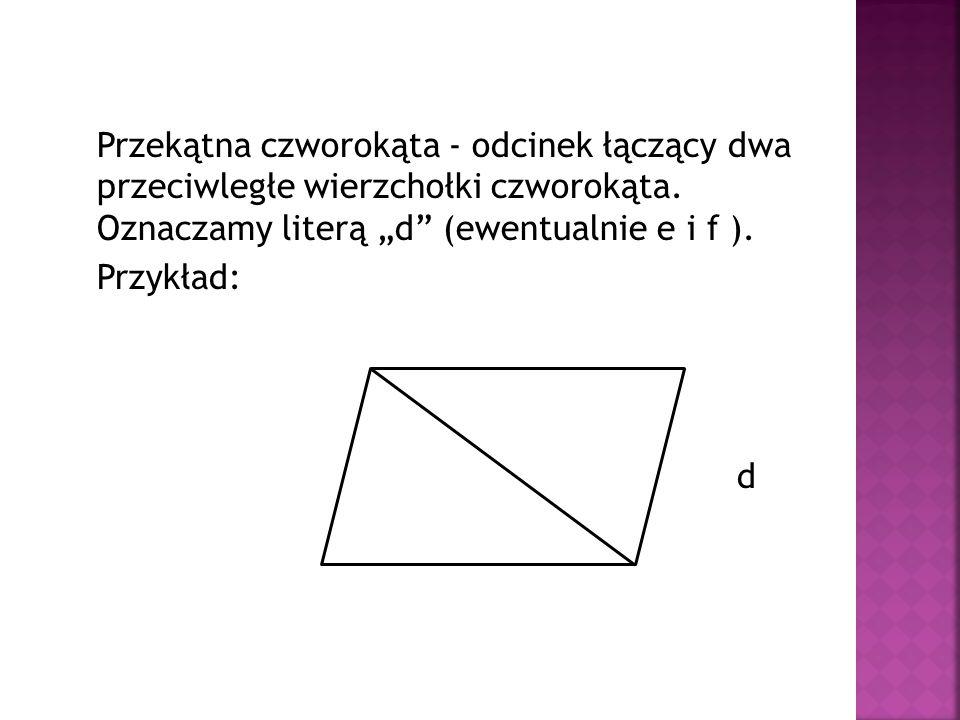 Przekątna czworokąta - odcinek łączący dwa przeciwległe wierzchołki czworokąta.