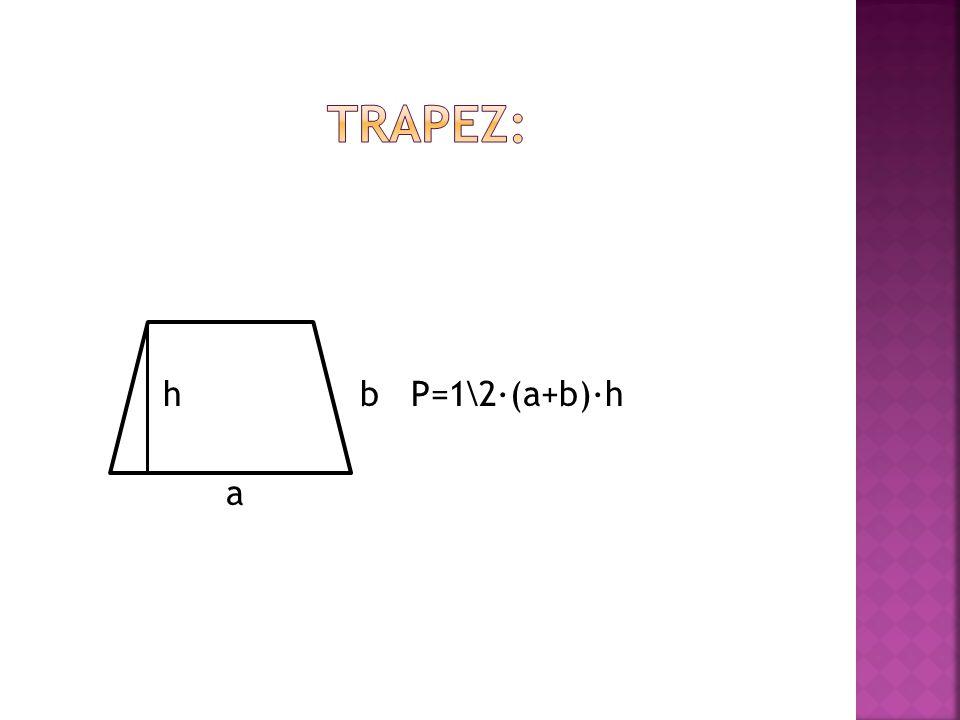 h b P=1\2∙(a+b)∙h a
