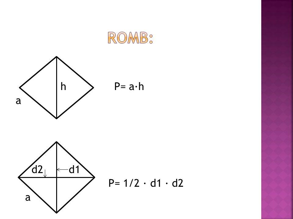 h P= a∙h a d2 d1 P= 1/2 ∙ d1 ∙ d2 a