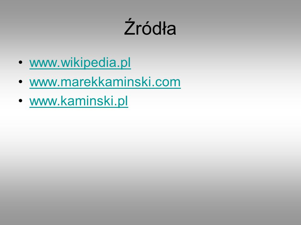 Źródła www.wikipedia.pl www.marekkaminski.com www.kaminski.pl
