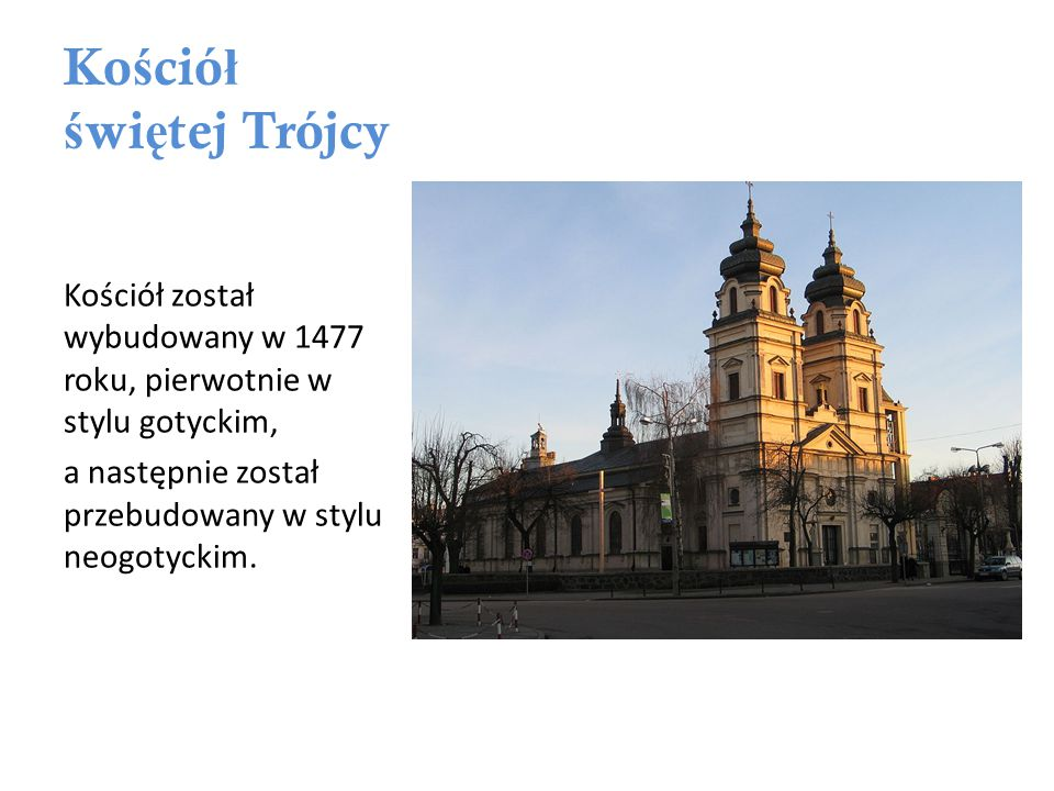 Ko ś ció ł ś wi ę tej Trójcy Kościół został wybudowany w 1477 roku, pierwotnie w stylu gotyckim, a następnie został przebudowany w stylu neogotyckim.