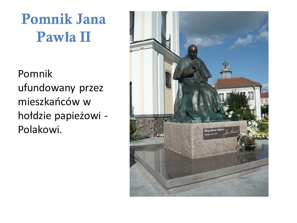 Pomnik Jana Paw ł a II Pomnik ufundowany przez mieszkańców w hołdzie papieżowi - Polakowi.