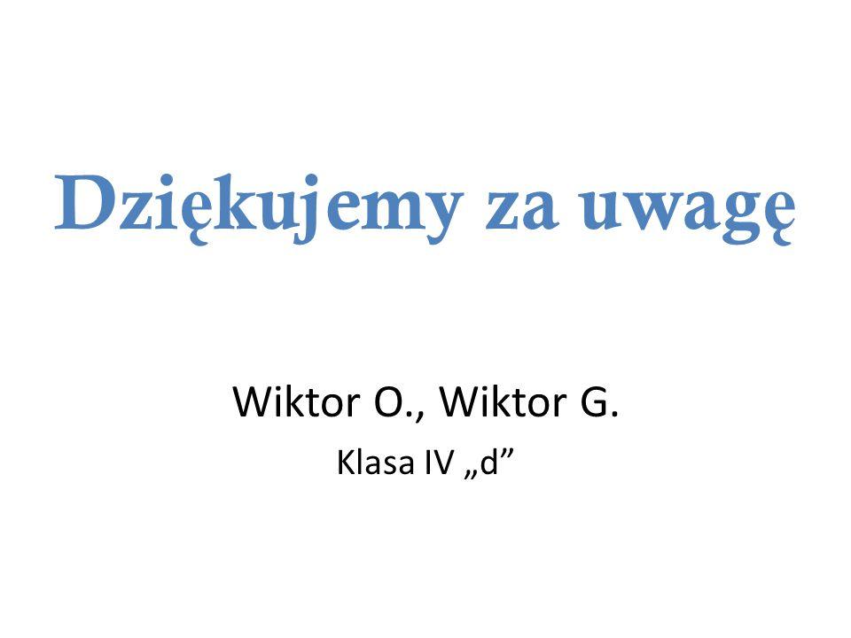 """Dzi ę kujemy za uwag ę Wiktor O., Wiktor G. Klasa IV """"d"""