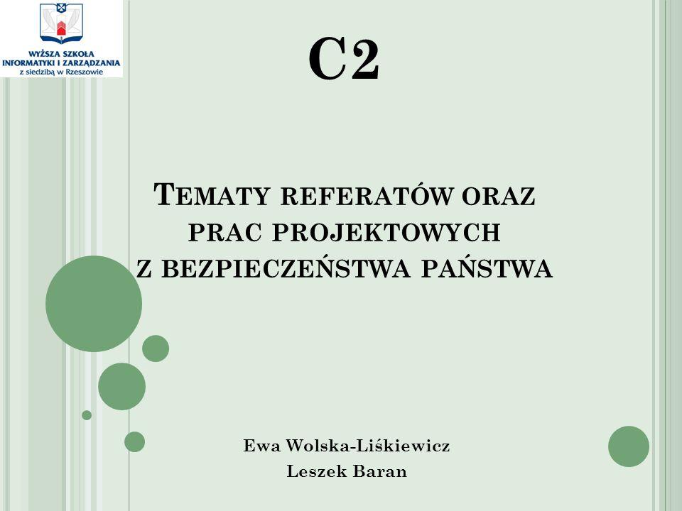 T EMATY REFERATÓW ORAZ PRAC PROJEKTOWYCH Z BEZPIECZEŃSTWA PAŃSTWA Ewa Wolska-Liśkiewicz Leszek Baran C2