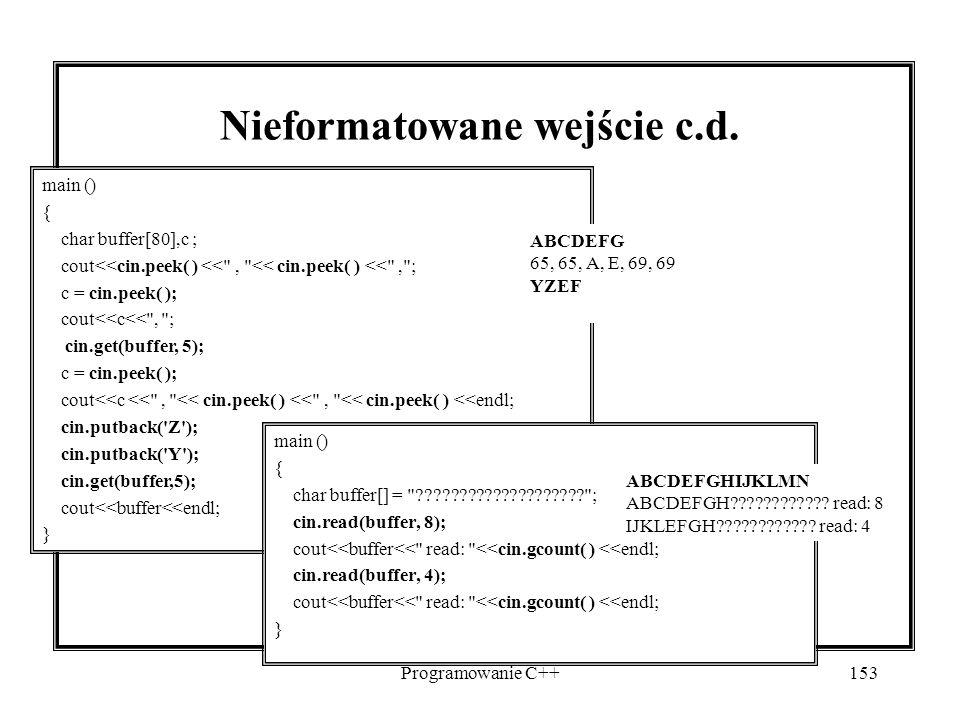 Programowanie C++153 Nieformatowane wejście c.d. main () { char buffer[80],c ; cout<<cin.peek( ) <<