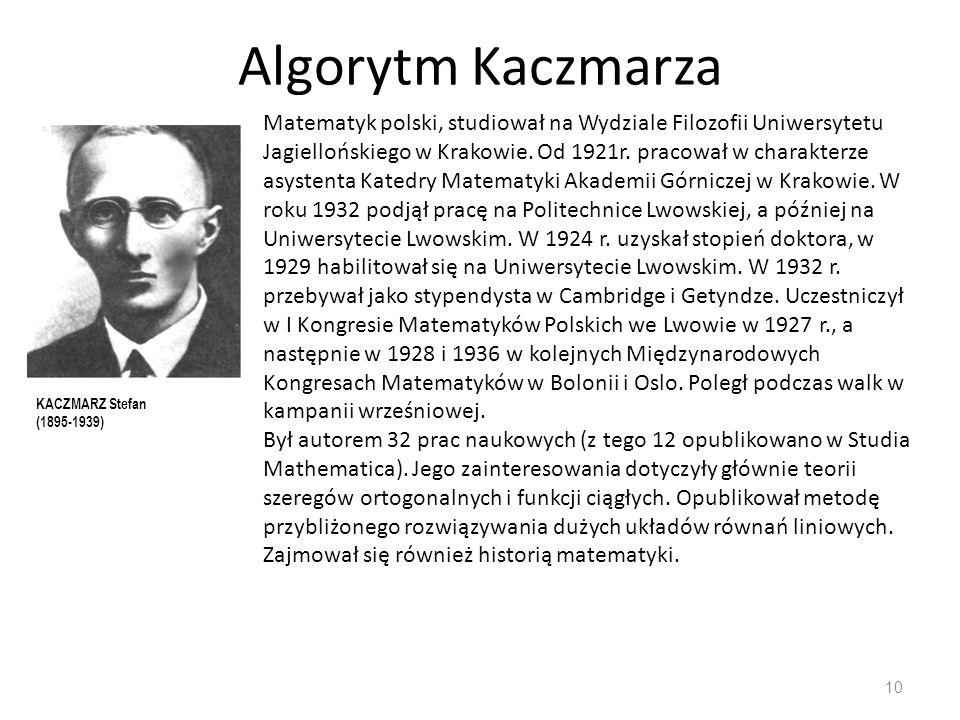 Algorytm Kaczmarza 10 Matematyk polski, studiował na Wydziale Filozofii Uniwersytetu Jagiellońskiego w Krakowie. Od 1921r. pracował w charakterze asys