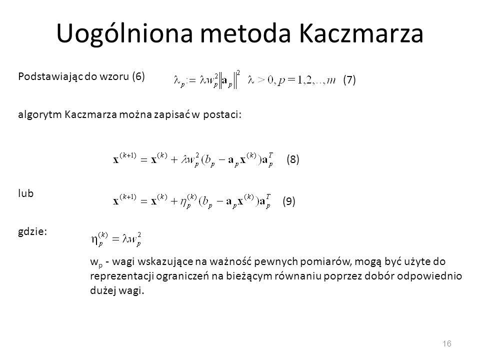 Uogólniona metoda Kaczmarza 16 Podstawiając do wzoru (6) (7) algorytm Kaczmarza można zapisać w postaci: (8) lub (9) gdzie: w p - wagi wskazujące na w