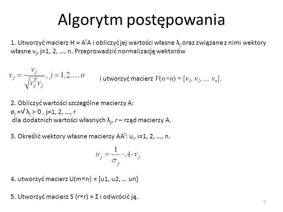 Algorytm postępowania 7 1. Utworzyć macierz H = A T A i obliczyć jej wartości własne λ j oraz związane z nimi wektory własne v j, j=1, 2, …, n. Przepr