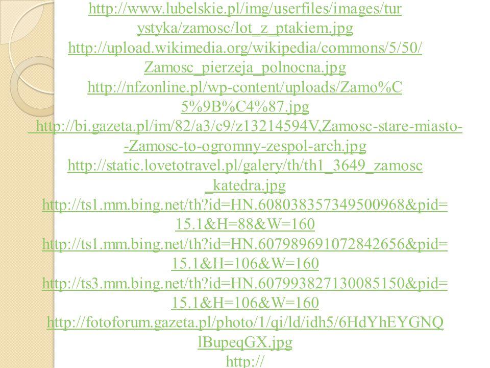 http://www.lubelskie.pl/img/userfiles/images/tur ystyka/zamosc/lot_z_ptakiem.jpg http://upload.wikimedia.org/wikipedia/commons/5/50/ Zamosc_pierzeja_p
