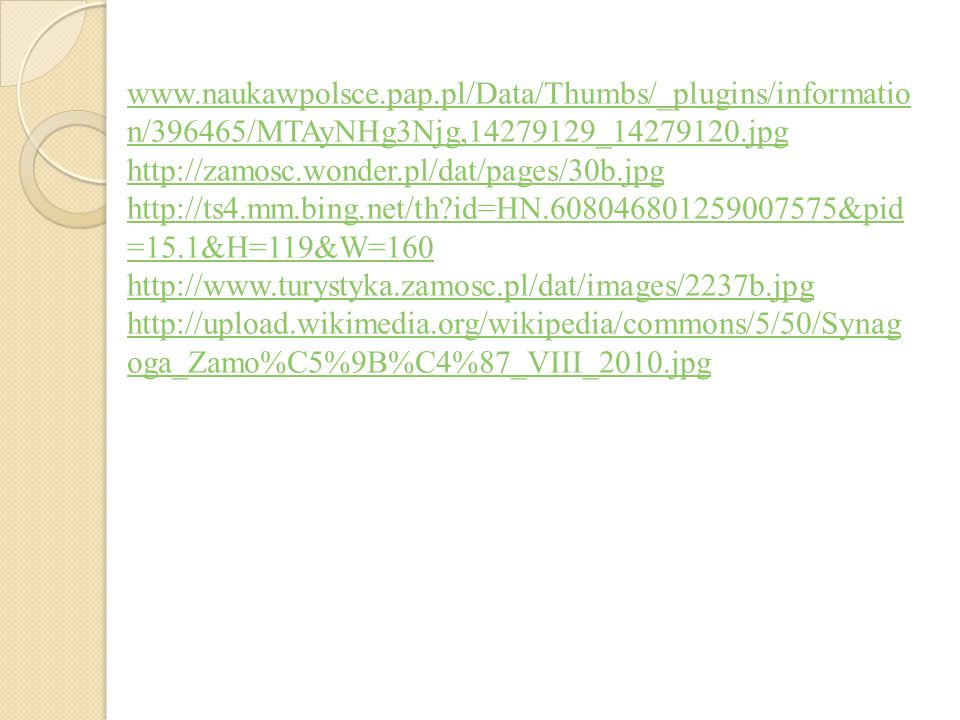 www.naukawpolsce.pap.pl/Data/Thumbs/_plugins/informatio n/396465/MTAyNHg3Njg,14279129_14279120.jpg http://zamosc.wonder.pl/dat/pages/30b.jpg http://ts