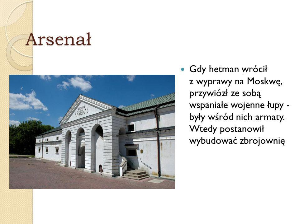 Arsenał Gdy hetman wrócił z wyprawy na Moskwę, przywiózł ze sobą wspaniałe wojenne łupy - były wśród nich armaty. Wtedy postanowił wybudować zbrojowni