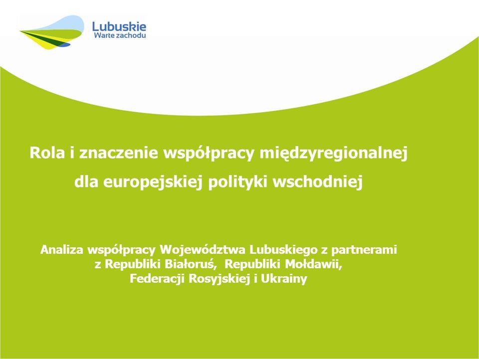 Rola i znaczenie współpracy międzyregionalnej dla europejskiej polityki wschodniej Analiza współpracy Województwa Lubuskiego z partnerami z Republiki Białoruś, Republiki Mołdawii, Federacji Rosyjskiej i Ukrainy
