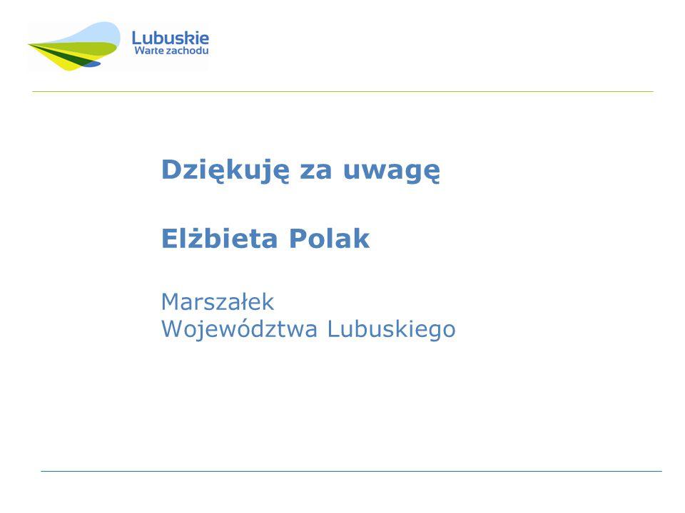 Dziękuję za uwagę Elżbieta Polak Marszałek Województwa Lubuskiego