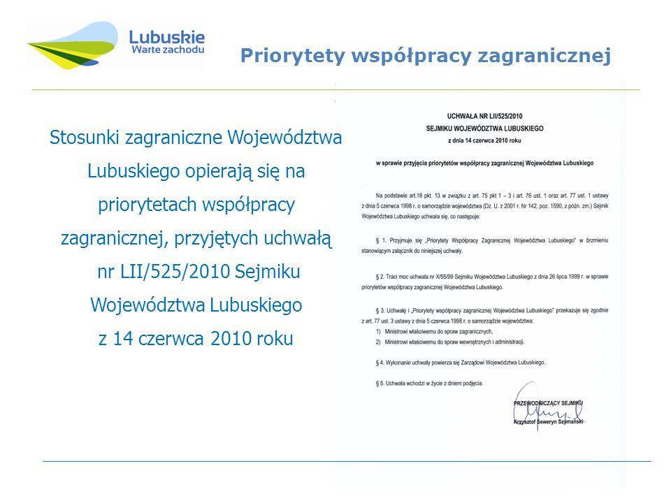 Priorytety współpracy zagranicznej Stosunki zagraniczne Województwa Lubuskiego opierają się na priorytetach współpracy zagranicznej, przyjętych uchwałą nr LII/525/2010 Sejmiku Województwa Lubuskiego z 14 czerwca 2010 roku