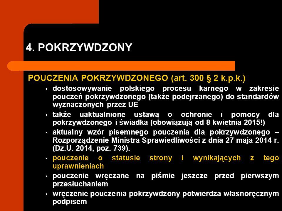 4. POKRZYWDZONY POUCZENIA POKRZYWDZONEGO (art. 300 § 2 k.p.k.) dostosowywanie polskiego procesu karnego w zakresie pouczeń pokrzywdzonego (także podej