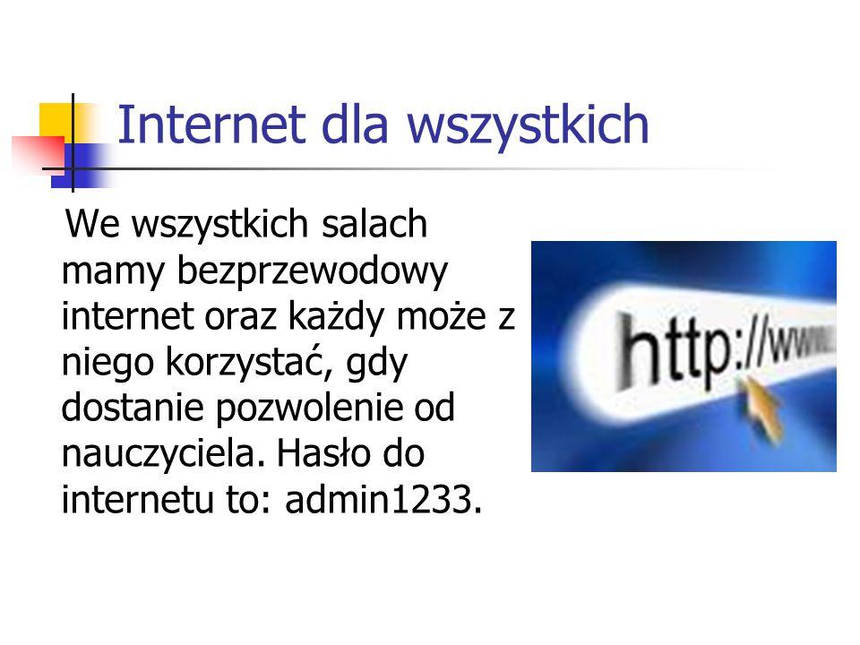 Internet dla wszystkich We wszystkich salach mamy bezprzewodowy internet oraz każdy może z niego korzystać, gdy dostanie pozwolenie od nauczyciela. Ha