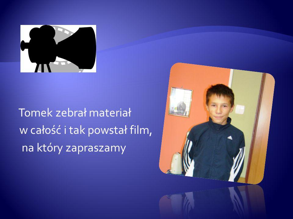 Tomek zebrał materiał w całość i tak powstał film, na który zapraszamy