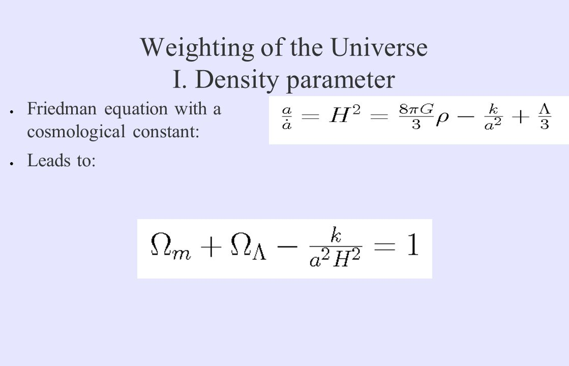 Weighting of the Universe I. Density parameter  Friedman equation with a cosmological constant:  Leads to: