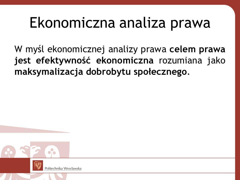 Ekonomiczna analiza prawa W myśl ekonomicznej analizy prawa celem prawa jest efektywność ekonomiczna rozumiana jako maksymalizacja dobrobytu społecznego.