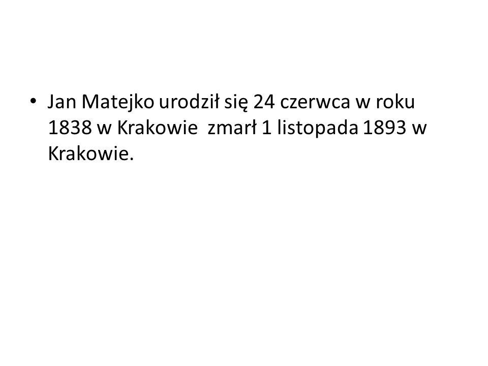 Jan Matejko urodził się 24 czerwca w roku 1838 w Krakowie zmarł 1 listopada 1893 w Krakowie.