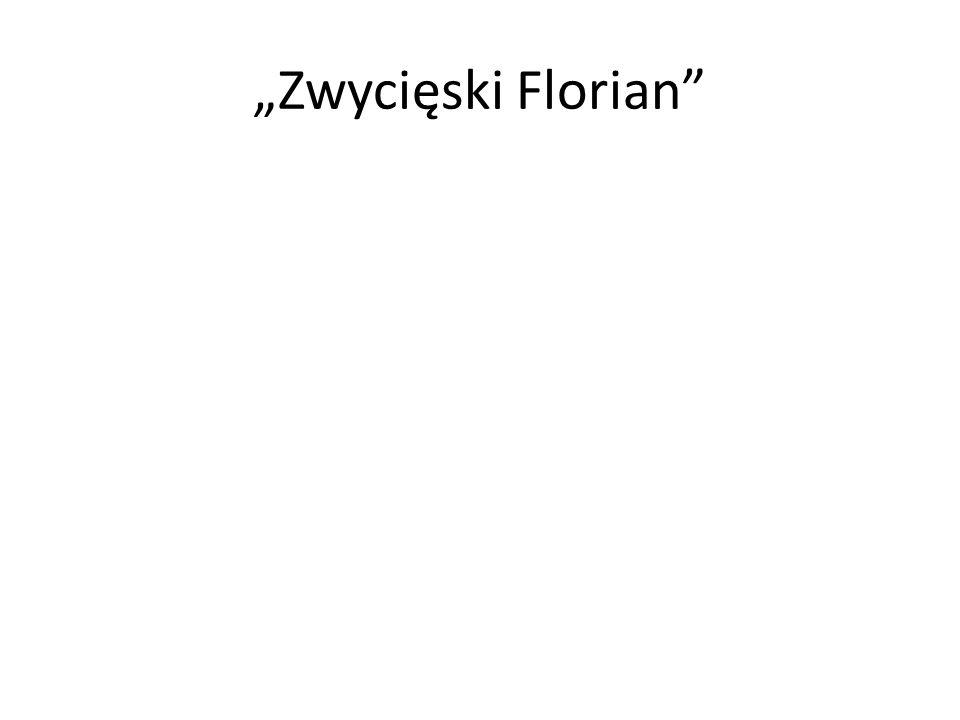 """""""Zwycięski Florian"""
