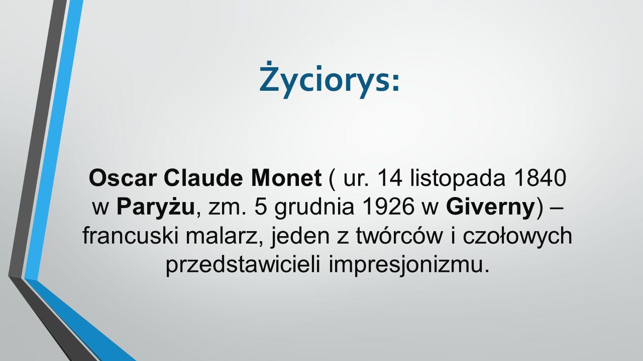 Życiorys: Oscar Claude Monet ( ur.14 listopada 1840 w Paryżu, zm.