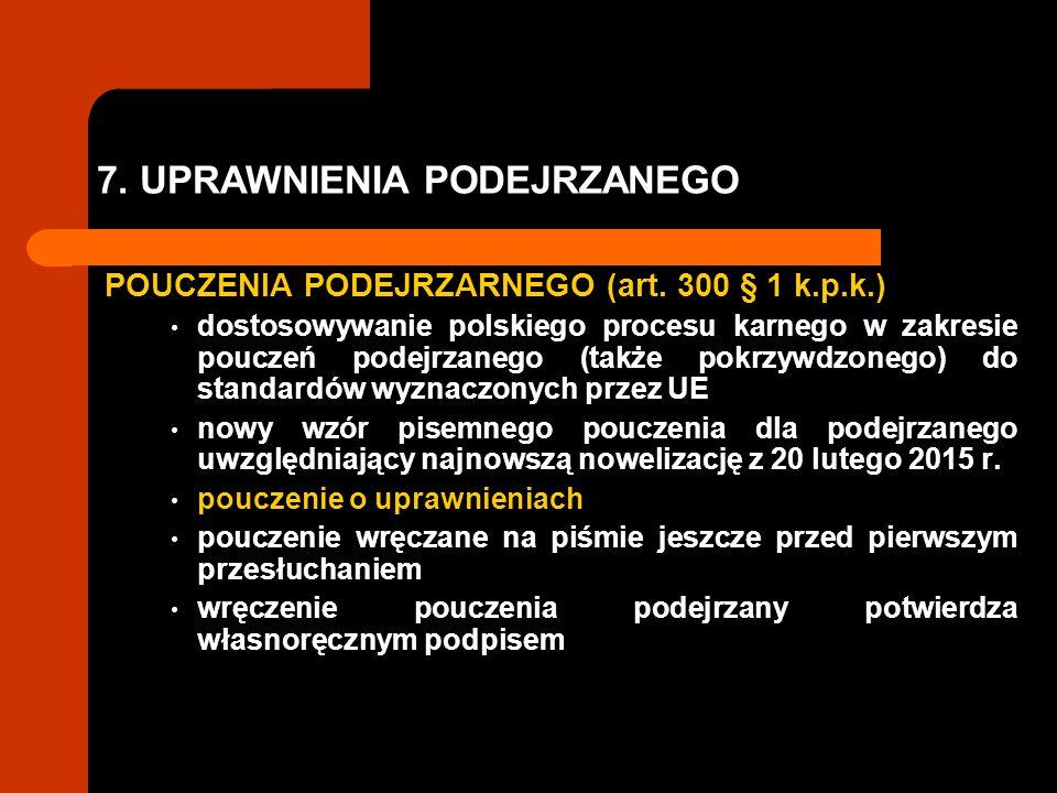 7. UPRAWNIENIA PODEJRZANEGO POUCZENIA PODEJRZARNEGO (art. 300 § 1 k.p.k.) dostosowywanie polskiego procesu karnego w zakresie pouczeń podejrzanego (ta