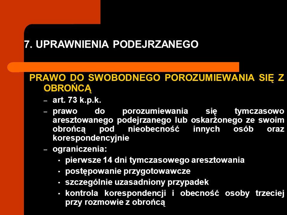7. UPRAWNIENIA PODEJRZANEGO PRAWO DO SWOBODNEGO POROZUMIEWANIA SIĘ Z OBROŃCĄ – art. 73 k.p.k. – prawo do porozumiewania się tymczasowo aresztowanego p