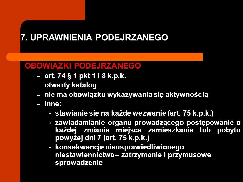 7. UPRAWNIENIA PODEJRZANEGO OBOWIĄZKI PODEJRZANEGO – art. 74 § 1 pkt 1 i 3 k.p.k. – otwarty katalog – nie ma obowiązku wykazywania się aktywnością – i