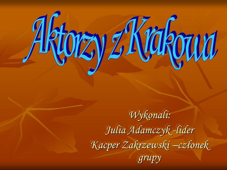 Wykonali: Julia Adamczyk -lider Kacper Zakrzewski –członek grupy Wykonali: Julia Adamczyk -lider Kacper Zakrzewski –członek grupy