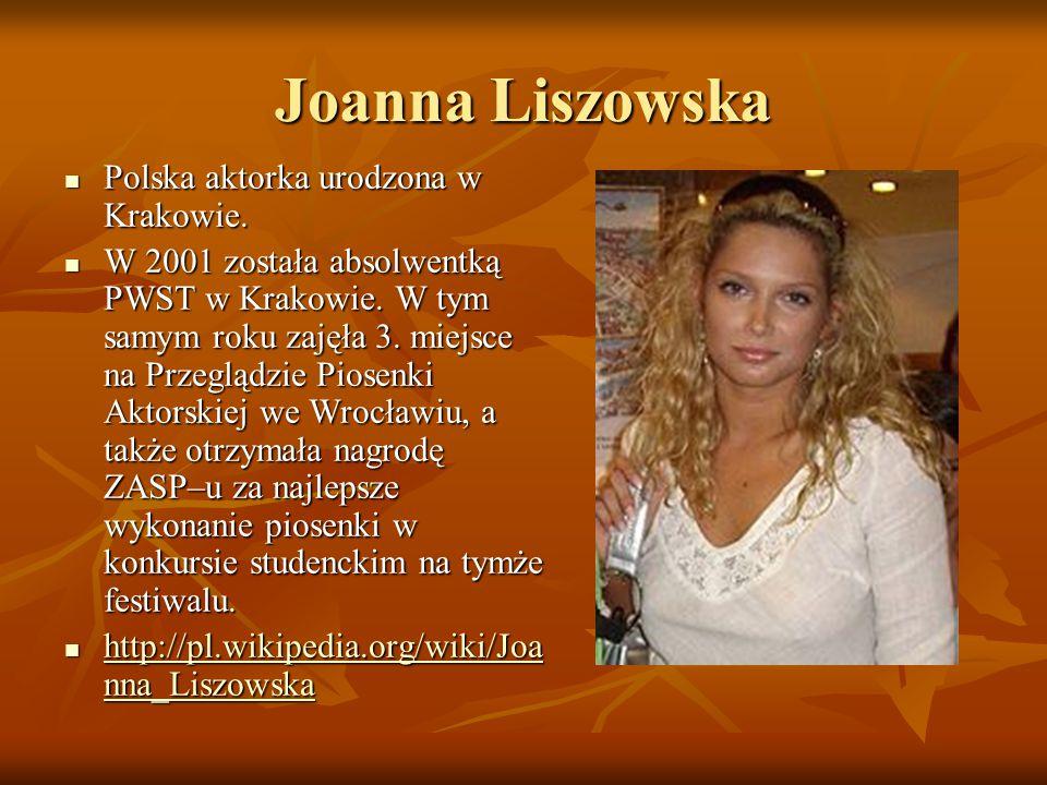 Joanna Liszowska Polska aktorka urodzona w Krakowie.