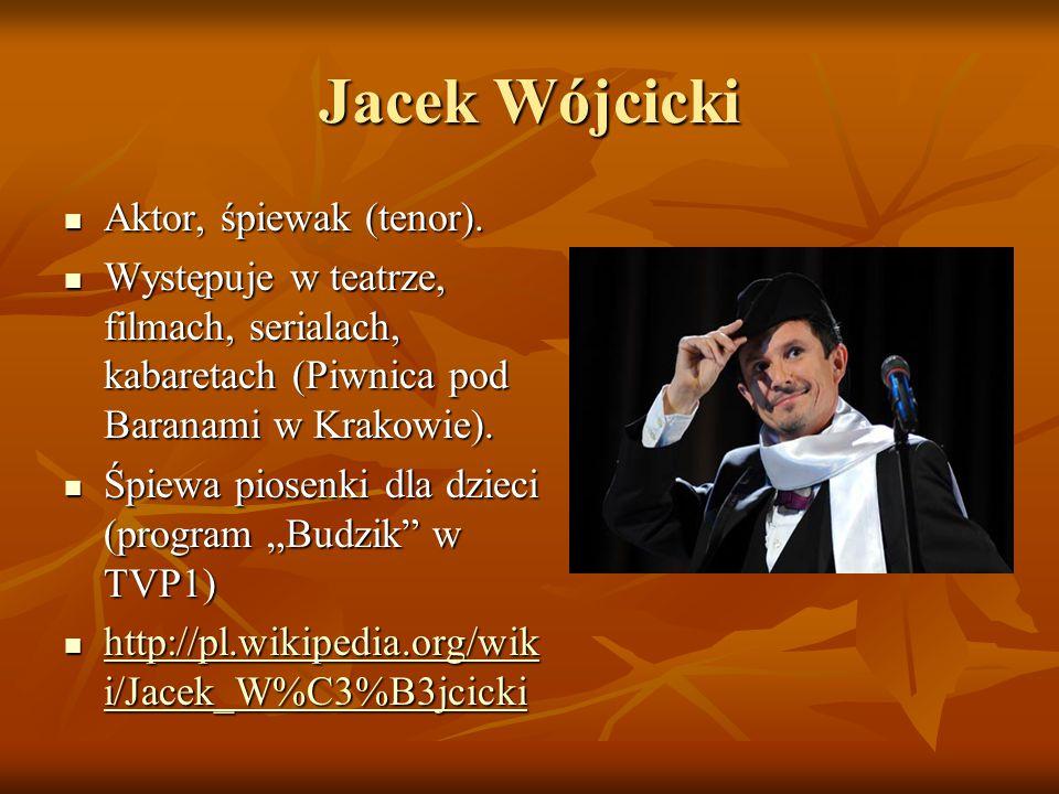 Jacek Wójcicki Aktor, śpiewak (tenor). Aktor, śpiewak (tenor).