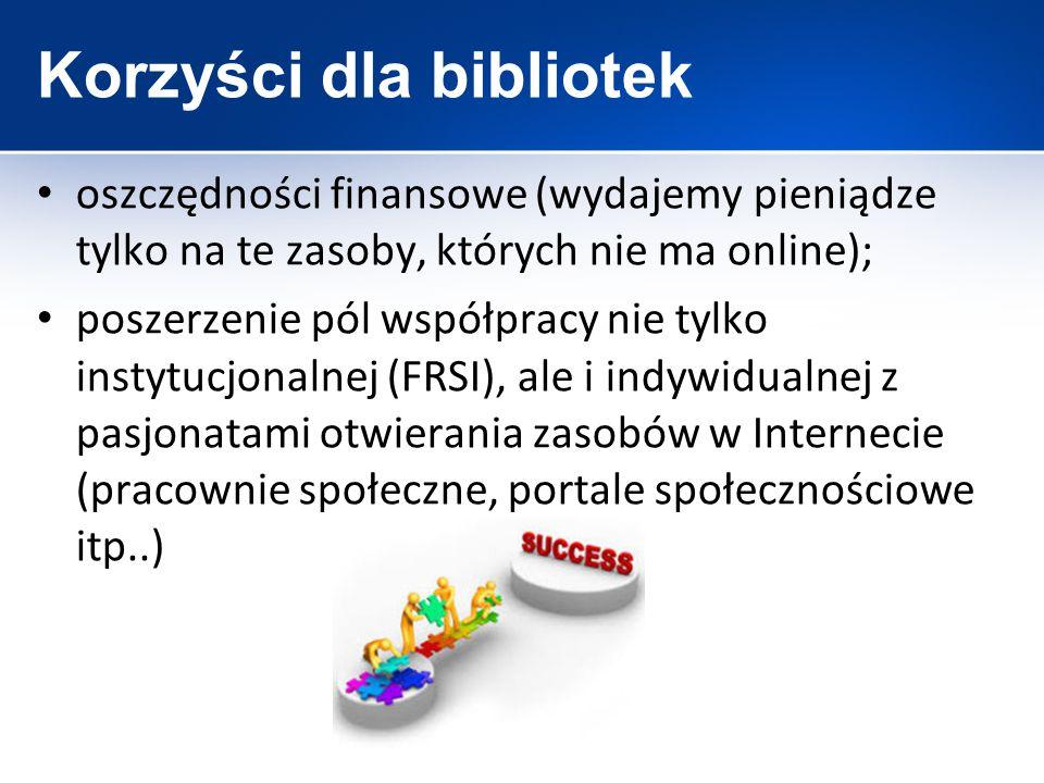 Korzyści dla bibliotek oszczędności finansowe (wydajemy pieniądze tylko na te zasoby, których nie ma online); poszerzenie pól współpracy nie tylko ins