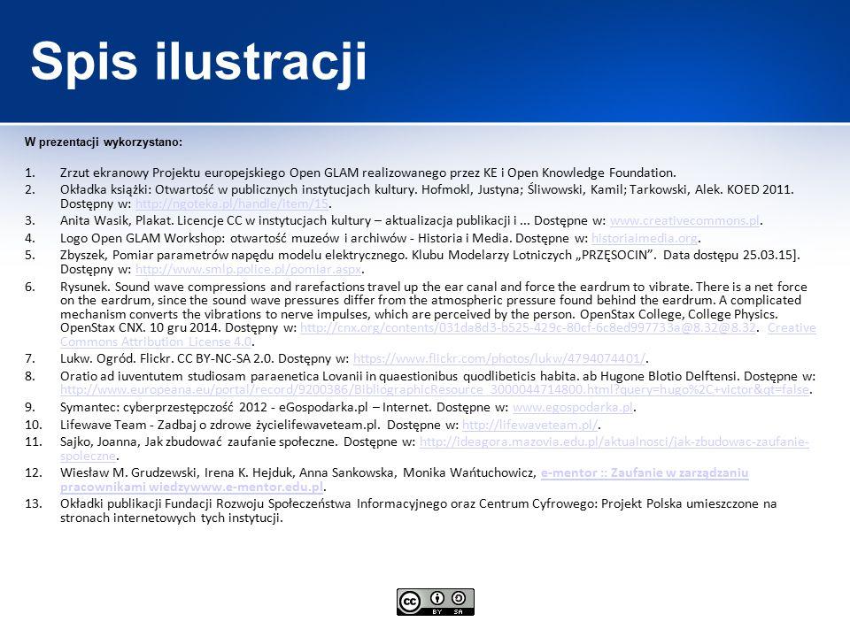 Spis ilustracji W prezentacji wykorzystano: 1.Zrzut ekranowy Projektu europejskiego Open GLAM realizowanego przez KE i Open Knowledge Foundation. 2.Ok