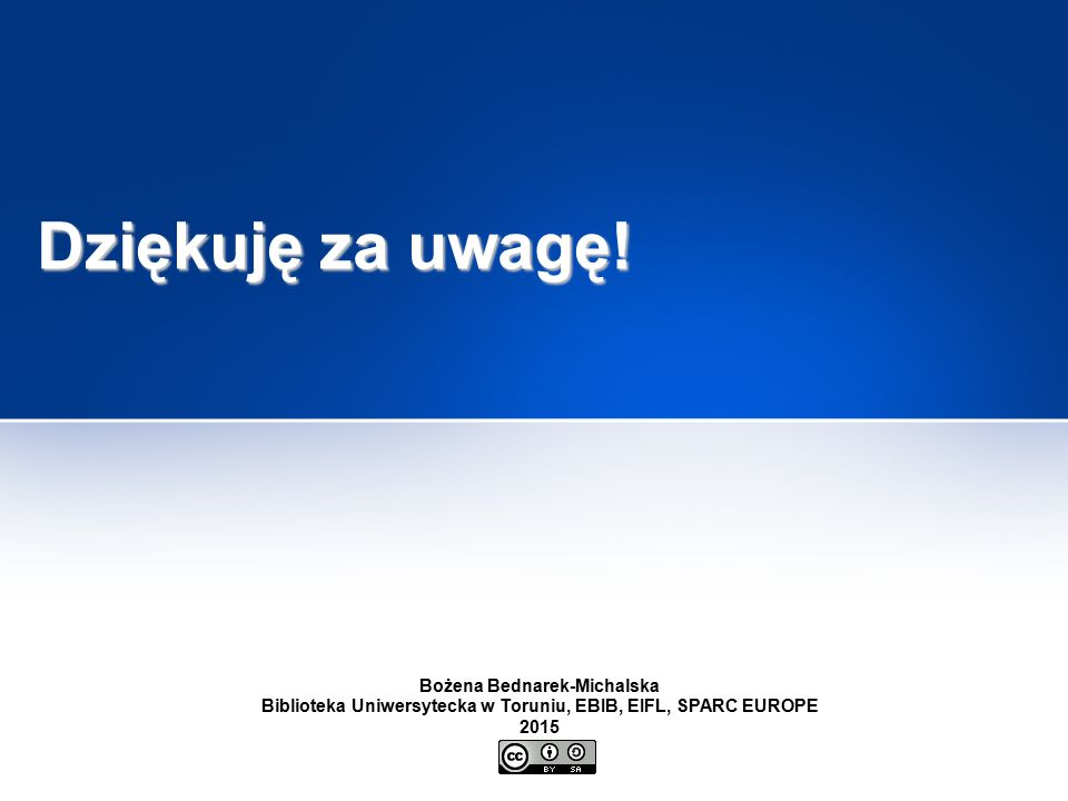 Dziękuję za uwagę! Bożena Bednarek-Michalska Biblioteka Uniwersytecka w Toruniu, EBIB, EIFL, SPARC EUROPE 2015