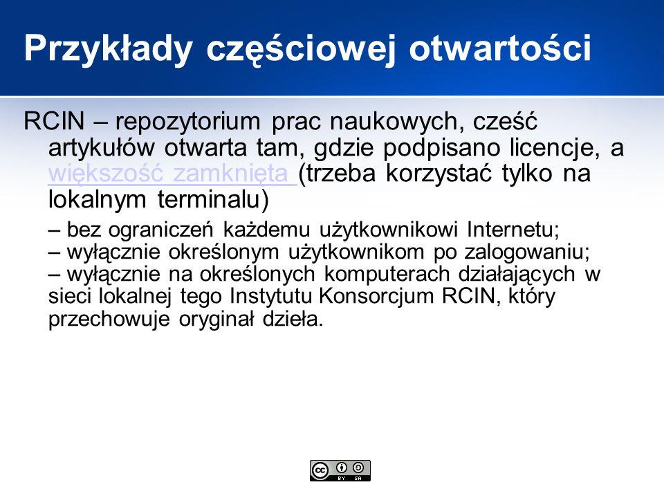 Przykłady częściowej otwartości RCIN – repozytorium prac naukowych, cześć artykułów otwarta tam, gdzie podpisano licencje, a większość zamknięta (trze