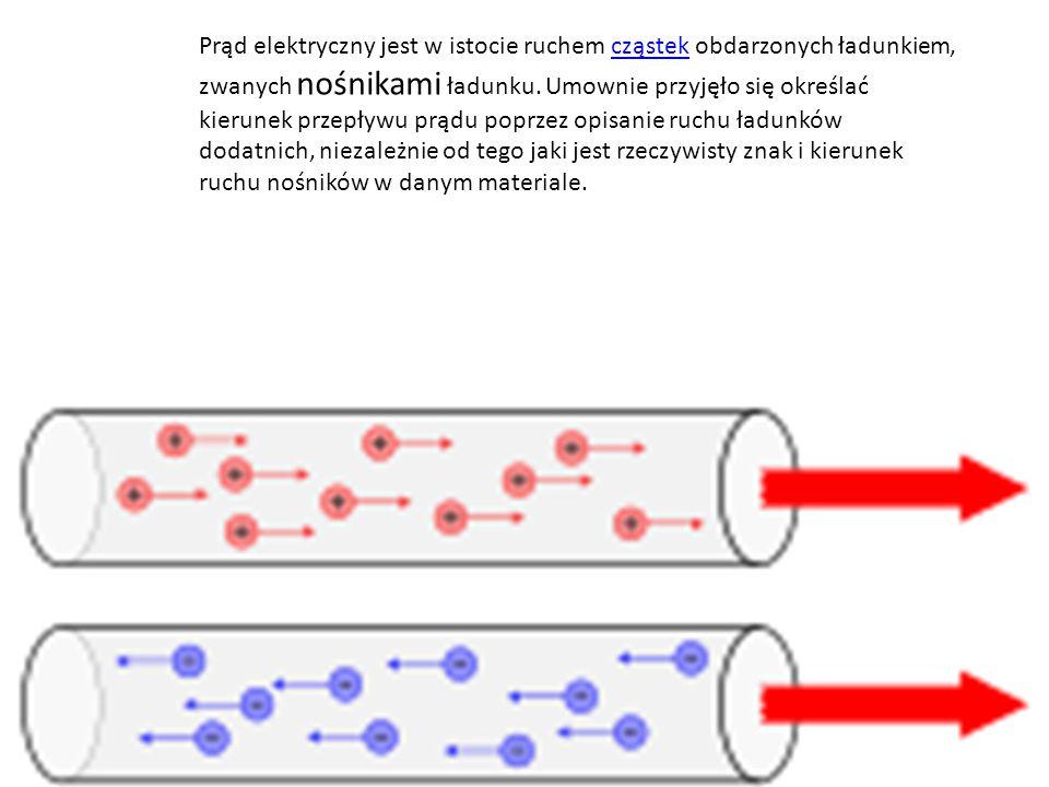 Prąd elektryczny jest w istocie ruchem cząstek obdarzonych ładunkiem, zwanych nośnikami ładunku. Umownie przyjęło się określać kierunek przepływu prąd