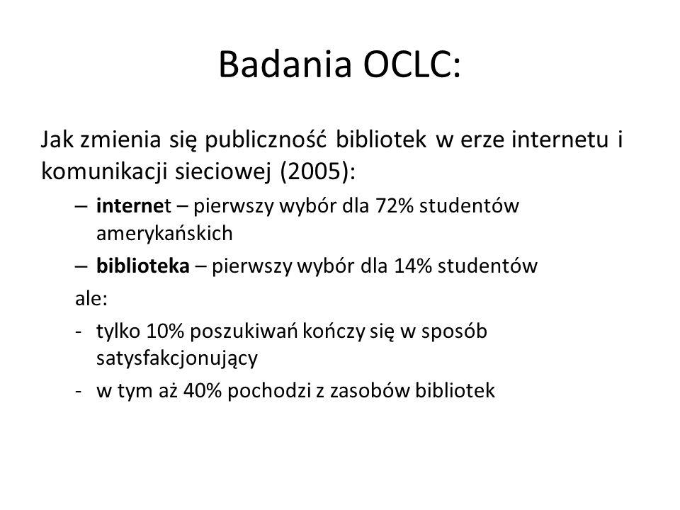 Badania OCLC: Jak zmienia się publiczność bibliotek w erze internetu i komunikacji sieciowej (2005): – internet – pierwszy wybór dla 72% studentów ame