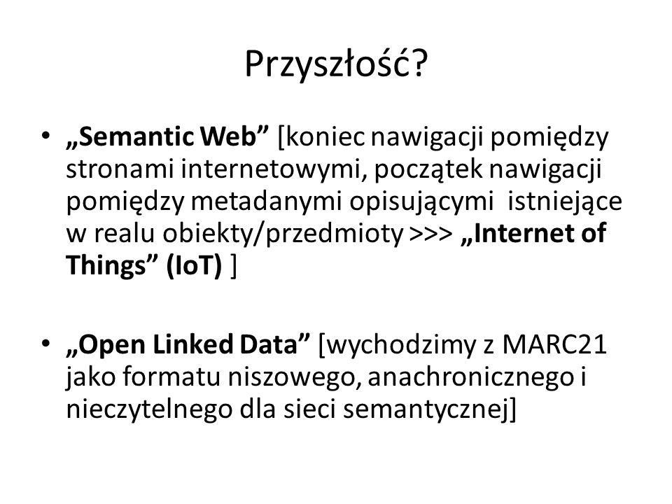"""Przyszłość? """"Semantic Web"""" [koniec nawigacji pomiędzy stronami internetowymi, początek nawigacji pomiędzy metadanymi opisującymi istniejące w realu ob"""