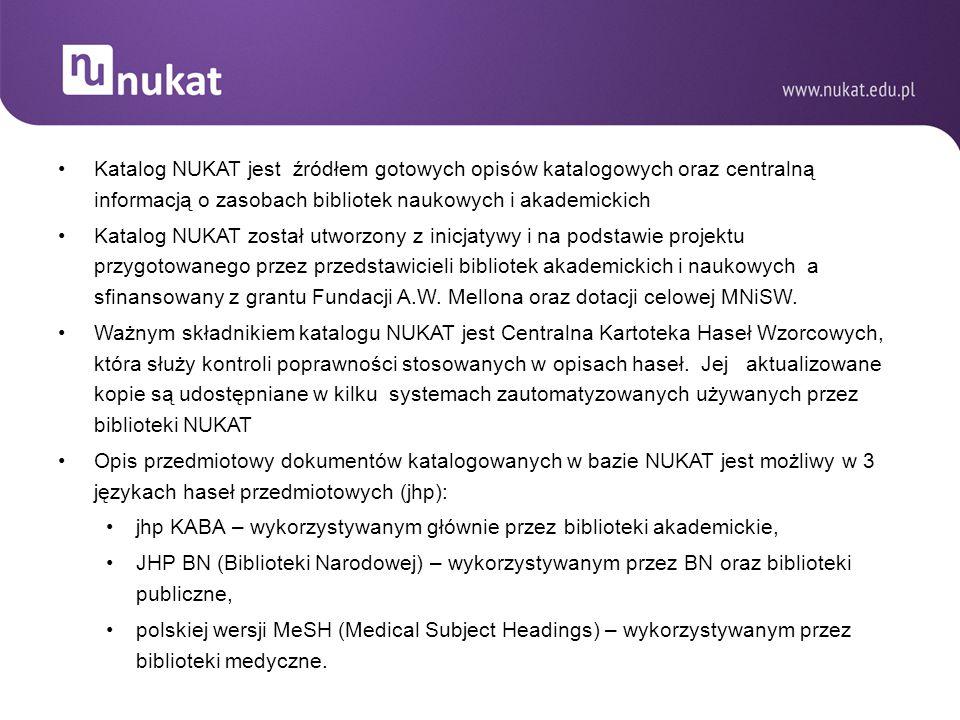 Katalog NUKAT jest źródłem gotowych opisów katalogowych oraz centralną informacją o zasobach bibliotek naukowych i akademickich Katalog NUKAT został u