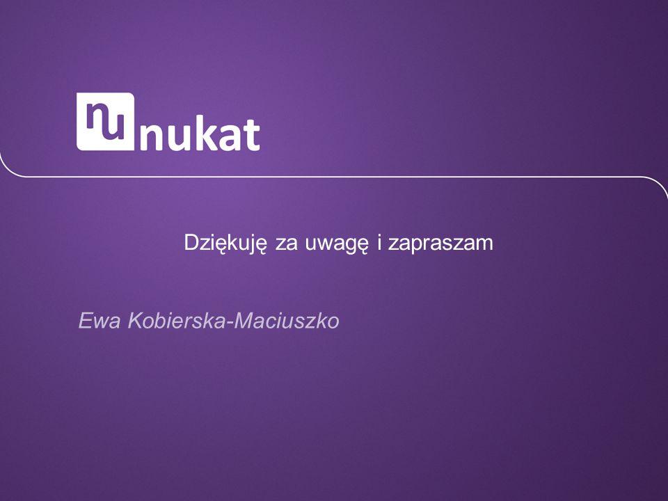 Dziękuję za uwagę i zapraszam Ewa Kobierska-Maciuszko