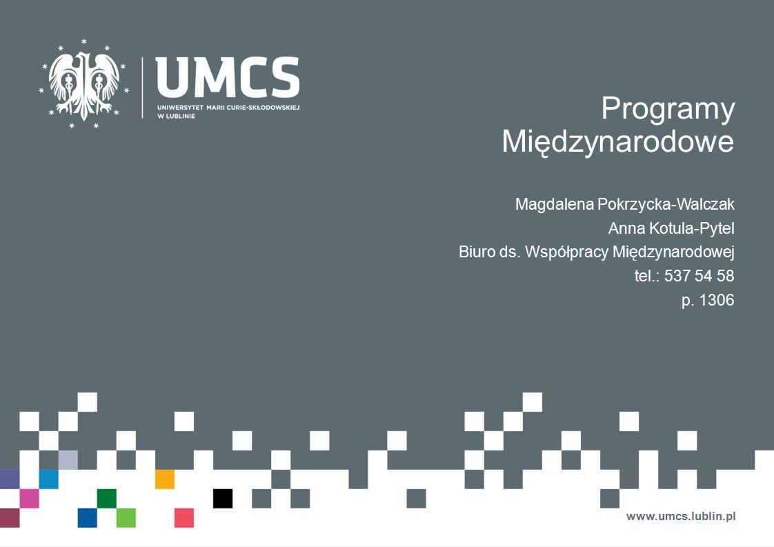 Programy Międzynarodowe Magdalena Pokrzycka-Walczak Anna Kotula-Pytel Biuro ds. Współpracy Międzynarodowej tel.: 537 54 58 p. 1306 www.umcs.lublin.pl
