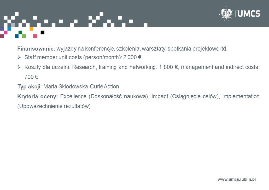 www.umcs.lublin.pl Finansowanie: wyjazdy na konferencje, szkolenia, warsztaty, spotkania projektowe itd.  Staff member unit costs (person/month): 2 0