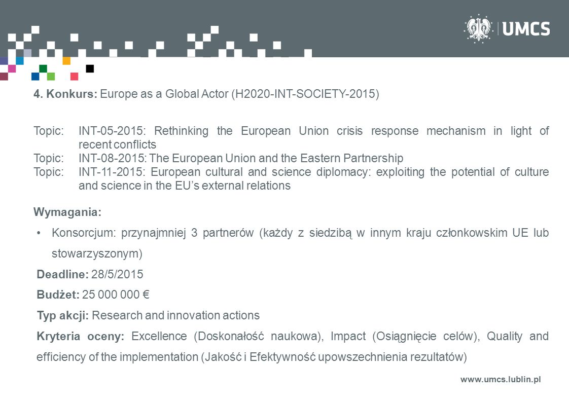 www.umcs.lublin.pl 4. Konkurs: Europe as a Global Actor (H2020-INT-SOCIETY-2015) Topic:INT-05-2015: Rethinking the European Union crisis response mech