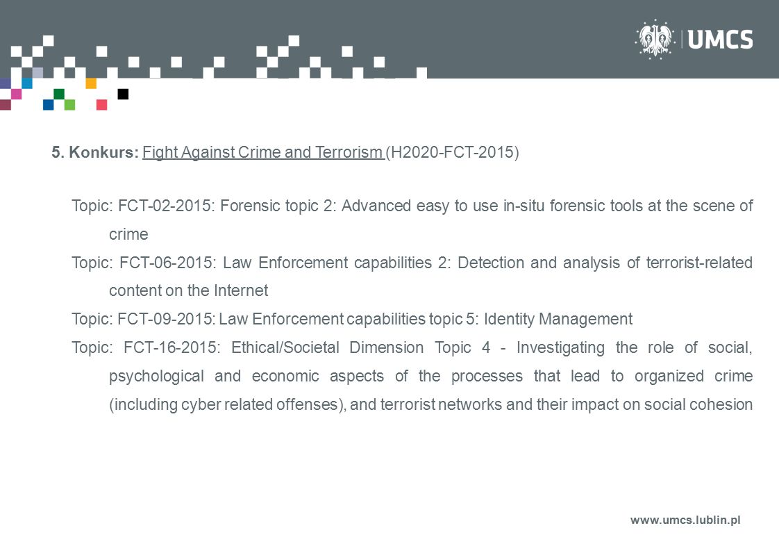 www.umcs.lublin.pl 5. Konkurs: Fight Against Crime and Terrorism (H2020-FCT-2015) Topic: FCT-02-2015: Forensic topic 2: Advanced easy to use in-situ f