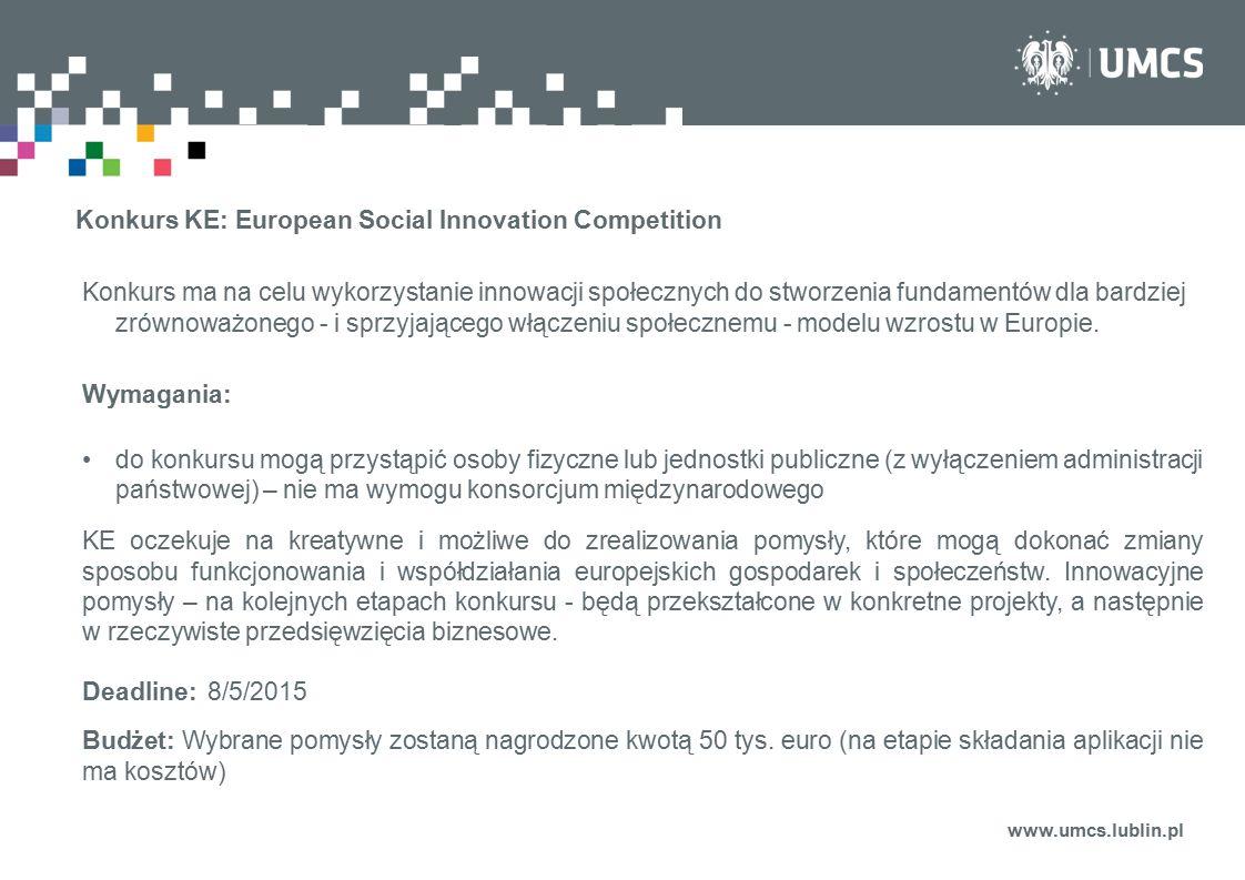 www.umcs.lublin.pl Konkurs KE: European Social Innovation Competition Konkurs ma na celu wykorzystanie innowacji społecznych do stworzenia fundamentów