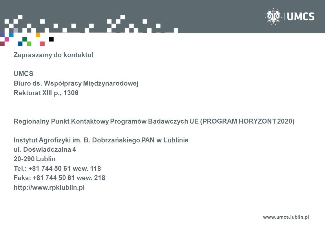 www.umcs.lublin.pl Zapraszamy do kontaktu! UMCS Biuro ds. Współpracy Międzynarodowej Rektorat XIII p., 1306 Regionalny Punkt Kontaktowy Programów Bada