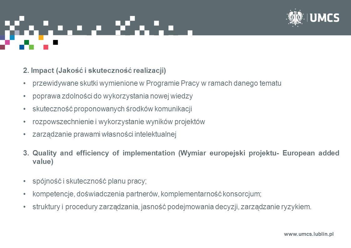 www.umcs.lublin.pl Podstawowe warunki uczestnictwa: Projekty realizowane przez konsorcja złożone z co najmniej 3 partnerów z 3 różnych państw członkowskich UE i/lub państw stowarzyszonych Zasada ta może zostać doprecyzowana w Programie Pracy Serwis partnerski CORDIS Partners: https://cordis.europa.eu/partners/web/guest/home The National Contact Point networks can provide further support to find partners in your specific theme.